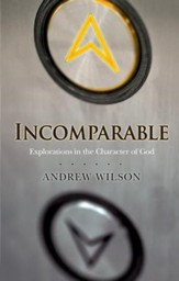 Incomparable: Explorations in the Character of God - eBook
