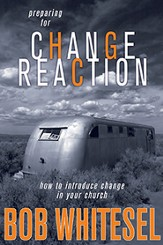 Preparing for Change Reaction: How to Introduce Change in Your Church - eBook
