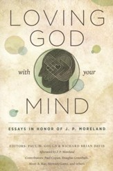 Loving God with Your Mind: Essays in Honor of J.P. Moreland