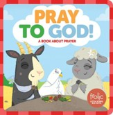 Pray to God!: A Book about Prayer