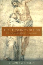 The Tenderness of God: Reclaiming Our Humanity