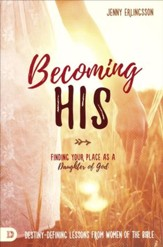 Becoming His: Finding Your Place as a Daughter of God