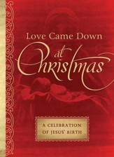 Love Came Down at Christmas: A Celebration of Jesus' Birth - eBook
