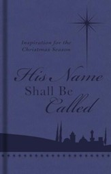 His Name Shall Be Called: Inspiration for the Christmas Season - eBook