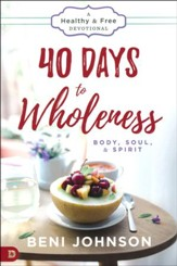 40 Days to Wholeness: Body, Soul & Spirit--A Healthy & Free Devotional