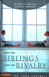 Keep the Siblings Lose the Rivalry: 10 Steps to Turn Your Kids into Teammates - eBook