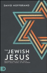 Jewish Jesus: Reconnecting with the Truth about Jesus, Israel, and the Church