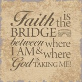 Faith Is The Bridge, Tabletop Plaque