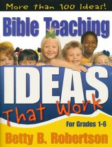 Bible Teaching Ideas That Work: Grades 4-6