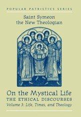 On the Mystical Life, Volume 3: Life, Times, and Theology (Popular Patristics)