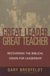 Great Leader, Great Teacher: Recovering the Biblical Vision for Leadership