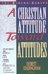 A Christian Attitude Toward Attitudes  Dialog Series