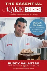 The Essential Cake Boss: Recipes and Techniques You Absolutely Have to Know to Bake Like the Boss - eBook