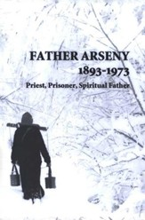 Father Arseny, 1893-1973: Priest, Prisoner, Spiritual Father