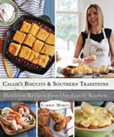 Callie's Biscuits and Southern Traditions: Heirloom Recipes from Our Family Kitchen - eBook