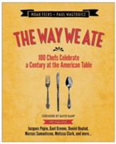 The Way We Ate: 100 Chefs Celebrate a Century at the American Table - eBook