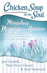 Chicken Soup for the Soul: Miraculous Messages from Heaven: 101 Stories of Eternal Love, Powerful Connections, and Divine Signs from Beyond - eBook