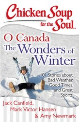 Chicken Soup for the Soul: O Canada The Wonders of Winter: 101 Stories about Bad Weather, Good Times, and Great Sports - eBook