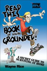 Read This Book or You're Grounded!: A Secret Guide to Surviving at Home - eBook