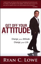 Get Off Your Attitude: Creating a Positive Mental Attitude for Yourself and Others