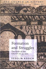 Formation and Struggles: The Birth of the Church to A.D. 200