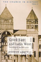 Greek East and Latin West: The Church AD 681-1071