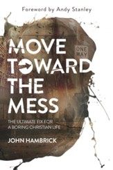 Move Toward the Mess: The Ultimate Hack for a Boring Christian Life