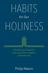Habits for Our Holiness: How the Spiritual Disciplines Grow Us Up, Draw Us Together, and Send Us Out - Slightly Imperfect