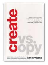 Create Vs. Copy: Embrace Change. Ingnite Creativity. Break Through with Imagination.