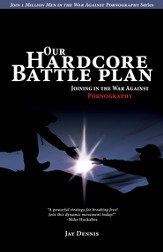 Our Hardcore Battle Plan: Joining in the War Against Pornography - eBook