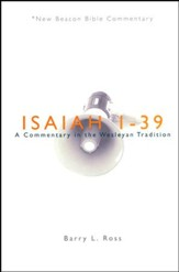Isaiah 1-39: A Commentary in the Wesleyan Tradition (New Beacon Bible Commentary) [NBBC]