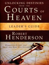 Unlocking Destinies From the Courts of Heaven, Leader's Guide