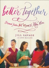 Better Together: Because You're Not Meant to Mom Alone - Slightly Imperfect