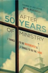 After 50 Years of Ministry: 7 Things I'd Do Differently & 7 Things I'd Do the Same