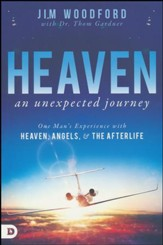 Heaven, an Unexpected Journey: One Man's Experience   with Heaven, Angels & the Afterlife
