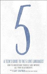 A Teen's Guide to the 5 Love Languages: How to Understand Yourself and Improve Relationships with Those You Care About