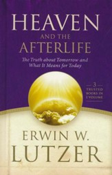 Heaven and the Afterlife: The Truth About Tomorrow and What It Means for Today, 3 Volumes in 1