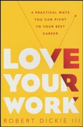 Love Your Work: How to Pivot to Your Ideal Career from Wherever You Are