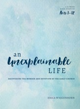 An Unexplainable Life: Recovering the Wonder and Devotion of the Early Church (Acts 1-12)