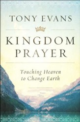 Kingdom Prayer: Touching Heaven to Change Earth