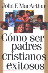 Cómo Ser Padres Cristianos Exitosos  (Successful Christian Parenting)