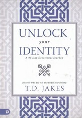 Unlock Your Identity: A 90 Day Devotional: Discover Who You Are and Fulfill Your Destiny