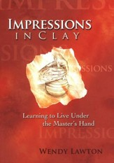 Impressions in Clay: Learning to Live Under the Master's Hand