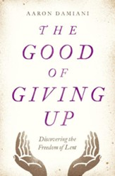 The Good of Giving Up: Discovering the Freedom of Lent  - Slightly Imperfect