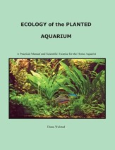 Ecology of the Planted Aquarium: A Practical Manual and Scientific Treatis / Revised - eBook