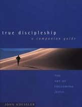 True Discipleship: The Art of Following Jesus; A Companion Guide