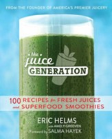 The Juice Generation: Fresh Juices, Green Drinks and Superfood Smoothies for a Brighter, Lighter, and More Energized Life - eBook