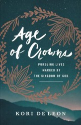 Age of Crowns: Pursuing Lives Marked by the Kingdom of God