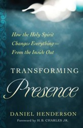 Transforming Presence: How the Holy Spirit Changes Everything--from the Inside Out