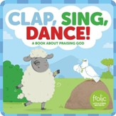 Clap, Sing, Dance!: A Book about Praising God